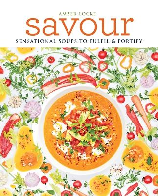Savour: Over 100 recipes for soups, sprinkles, toppings & twists - Locke, Amber