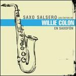 Saxo Salsero: Los Exitos de Willie Colon