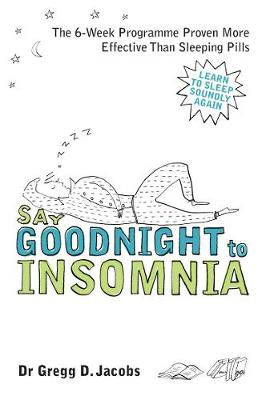 Say Goodnight to Insomnia: A Drug-free Programme Developed at Harvard Medical School - Jacobs, Gregg D.
