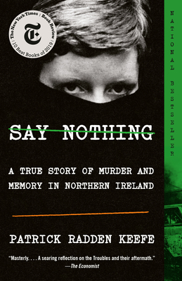 Say Nothing: A True Story of Murder and Memory in Northern Ireland - Keefe, Patrick Radden
