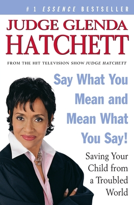 Say What You Mean and Mean What You Say!: Saving Your Child from a Troubled World - Hatchett, Glenda