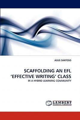 Scaffolding an Efl 'Effective Writing' Class - Santoso, Agus