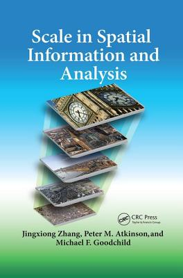 Scale in Spatial Information and Analysis - Zhang, Jingxiong, and Atkinson, Peter, and Goodchild, Michael F.