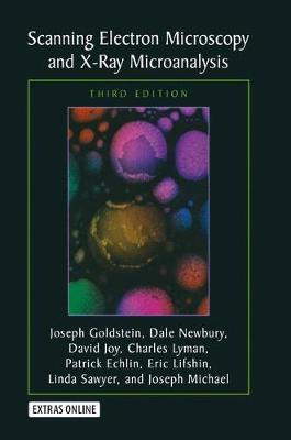 Scanning Electron Microscopy and X-Ray Microanalysis - Staniforth, Mark, and Goldstein, Joseph, and Newbury, Dale E