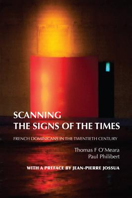 Scanning the Signs of the Times: French Dominicans in the Twentieth Century - O'Meara, Thomas F, Ph.D.