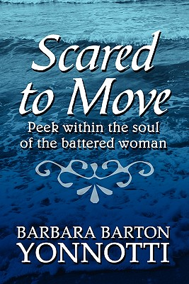 Scared to Move: Peek Within the Soul of the Battered Woman - Yonnotti, Barbara Barton