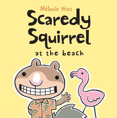 Scaredy Squirrel at the Beach - Watt, Melanie