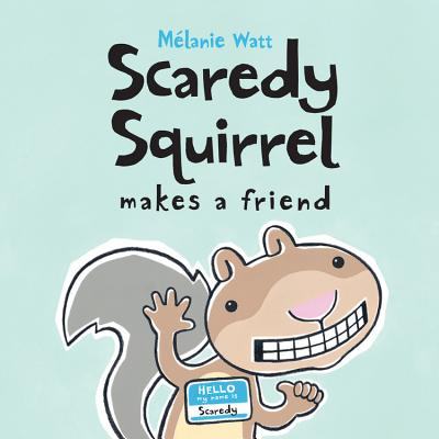 Scaredy Squirrel Makes a Friend - Watt, Melanie