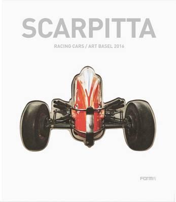 Scarpitta: Racing Cars/ Art Basel 2016 - Sansone, Luigi (Editor)