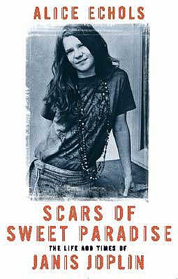 Scars Of Sweet Paradise: The Life and Times of Janis Joplin - Echols, Alice