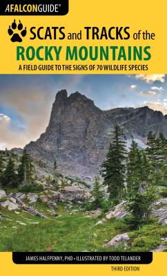 Scats and Tracks of the Rocky Mountains: A Field Guide to the Signs of 70 Wildlife Species - Halfpenny, James