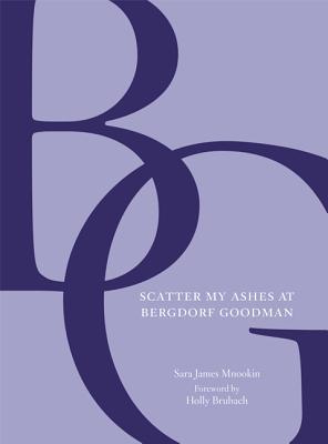 Scatter My Ashes at Bergdorf Goodman - Mnookin, Sara James