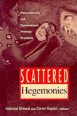 Scattered Hegemonies - Grewal, Inderpal, Professor, and Kaplan, Caren (Contributions by)