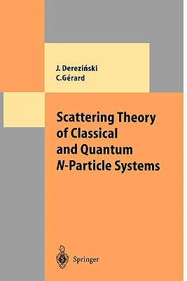 Scattering Theory of Classical and Quantum N-Particle Systems - Derezinski, Jan, and Gerard, Christian