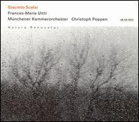 Scelsi: Natura Renovatur - Frances-Marie Uitti (cello); Münchener Kammerorchester; Christoph Poppen (conductor)