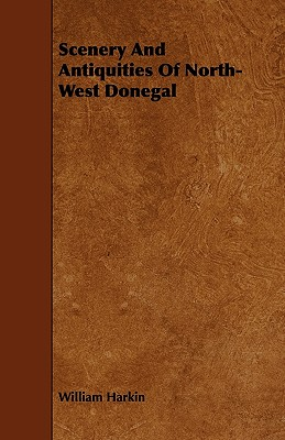 Scenery and Antiquities of North-West Donegal - Harkin, William