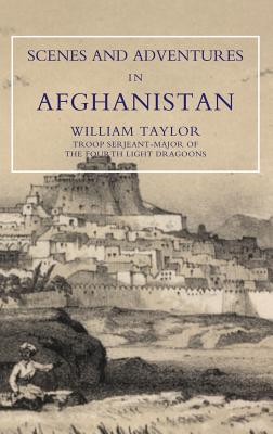 Scenes and Adventures in Afghanistan - Taylor, William