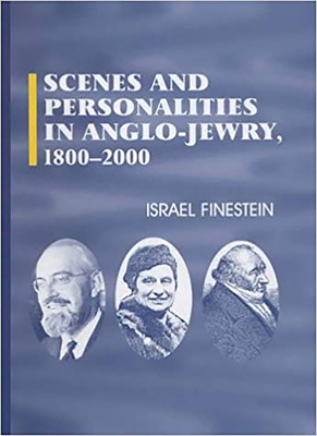 Scenes and Personalities in Anglo-Jewry 1800-2000 - Finestein, Israel