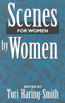 Scenes for Women by Women - Haring-Smith, Tori (Editor)