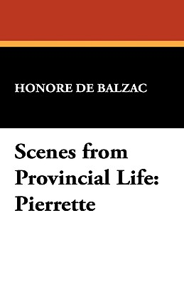 Scenes from Provincial Life: Pierrette - De Balzac, Honore