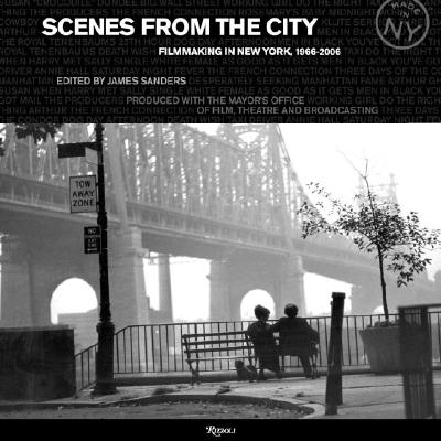 Scenes from the City: Filmmaking in New York 1966-2006 - Sanders, James (Editor), and Scorsese, Martin, Professor (Contributions by), and Ephron, Nora (Contributions by)
