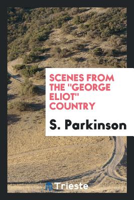 Scenes from the George Eliot Country - Parkinson, S