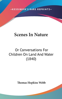 Scenes in Nature: Or Conversations for Children on Land and Water (1840) - Webb, Thomas Hopkins