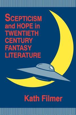 Scepticism and Hope in Twentieth Century Fantasy Literature - Filmer-Davies, Kath