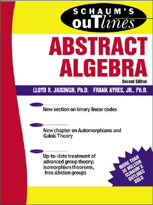 Schaum's Outline of Abstract Algebra - Jaisingh, Lloyd R, Professor, and Ayres, Frank