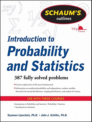 Schaum's Outline of Introduction to Probability and Statistics - Lipschutz, Seymour, and Schiller, John J.
