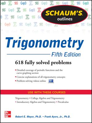Schaum's Outline of Trigonometry, 5th Edition: 618 Solved Problems + 20 Videos - Moyer, Robert E, and Ayres, Frank