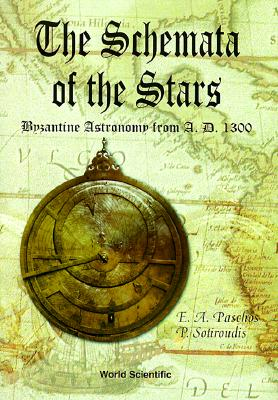 Schemata of the Stars, The, Byzantine Astronomy from 1300 A.D. - Paschos, Emmanuel, and Sotiroudis, Panagiotis