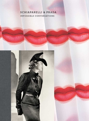 Schiaparelli & Prada: Impossible Conversations - Koda, Harold, and Bolton, Andrew, and Thurman, Judith (Introduction by)