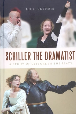 Schiller the Dramatist: A Study of Gesture in the Plays - Guthrie, John