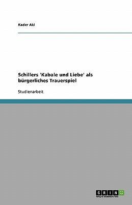 Schillers 'Kabale Und Liebe' ALS Burgerliches Trauerspiel - Aki, Kader