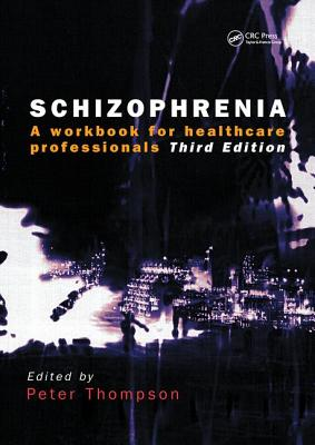 Schizophrenia: A Workbook for Healthcare Professionals - Thompson, Peter