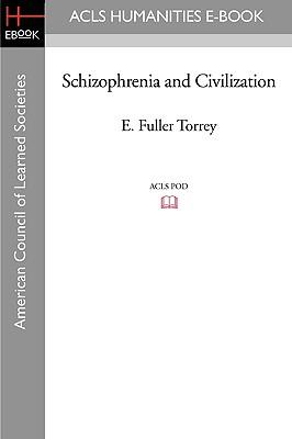 Schizophrenia and Civilization - Torrey, E Fuller, M.D.