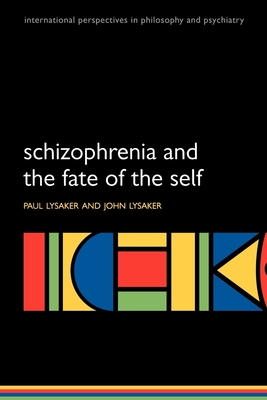 Schizophrenia and the Fate of the Self - Lysaker, Paul, and Lysaker, John