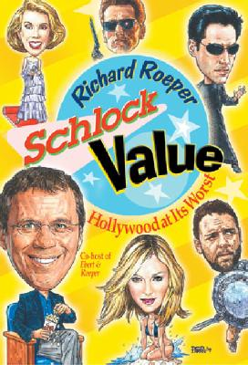 Schlock Value: Hollywood at Its Worst - Roeper, Richard