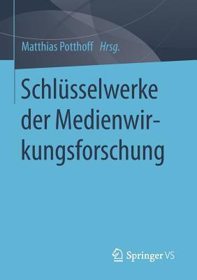 Schlusselwerke Der Medienwirkungsforschung - Potthoff, Matthias (Editor)