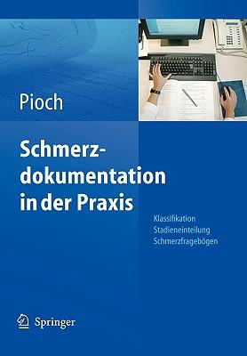 Schmerzdokumentation in Der Praxis: Klassifikation, Stadieneinteilung, Schmerzfragebogen - Pioch, Erdmute