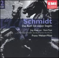 Schmidt: Das Buch mit sieben Siegeln - Alfred Reiter (bass); Christiane Oelze (soprano); Friedemann Winklhofer (organ); Lothar Odinius (tenor); René Pape (bass);...