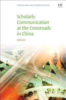 Scholarly Communication at the Crossroads in China - Xia, Jingfeng, Dr.