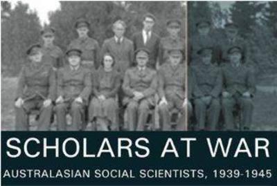 Scholars at War: Australasian Social Scientists, 1939-1945 - Gray, Geoffrey (Editor), and Munro, Doug (Editor), and Winter, Christine (Editor)