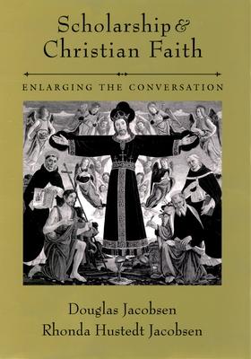 Scholarship and Christian Faith: Enlarging the Conversation - Jacobsen, Douglas