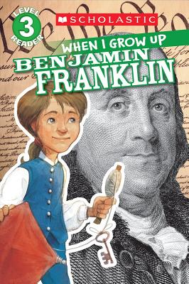 Scholastic Reader Level 3: When I Grow Up: Benjamin Franklin - Anderson, Annmarie, and Kelley, Gerald (Illustrator)