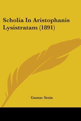 Scholia in Aristophanis Lysistratam (1891) - Stein, Gustav (Editor)