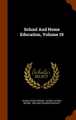 School and Home Education, Volume 19 - Brown, George Pliny, and George Alfred Brown (Creator), and William Chandler Bagley (Creator)