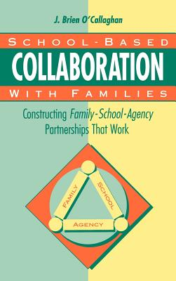 School-Based Collaboration with Families: Constructing Family-School-Agency Partnerships That Work - O'Callaghan, James Brien
