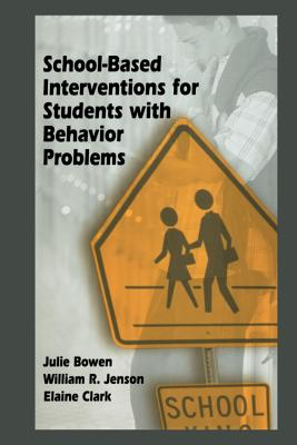 School-Based Interventions for Students with Behavior Problems - Bowen, Julie, and Jenson, William R., and Clark, Elaine
